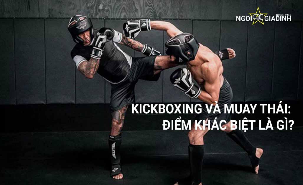 Muay Thái và kickboxing điểm khác biệt là gì